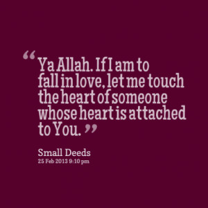 Ya Allah. If I am to fall in love, let me touch the heart of someone ...