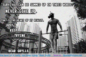 ... Bear Grylls motivational inspirational love life quotes sayings poems