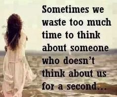 ... we waste too much time to think about someone #Think , #Time , #Waste