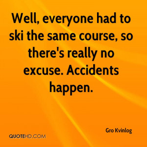 ... Course, So There's Really No Excuse. Accidents Happen. - Gro Kvinlog