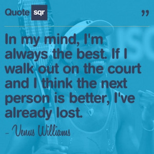 In my mind, I'm always the best. If I walk out on the court and I ...