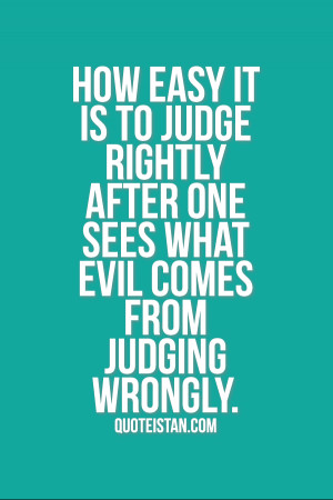 How easy it is to #judge rightly after one sees what evil comes from ...