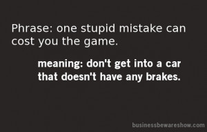 One stupid mistake can cost you the game... ... | Quotes to INSPIRE
