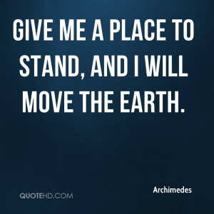 Give me a stand point and i will move the earth archimedes essay