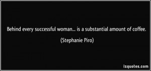 ... woman... is a substantial amount of coffee. - Stephanie Piro
