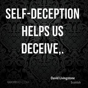 David Livingstone - Self-deception helps us deceive.