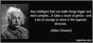 ... genius - and a lot of courage to move in the opposite direction