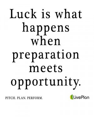 ... when preparation meets opportunity #luck #quote www.liveplan.com