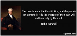 The people made the Constitution, and the people can unmake it. It is ...