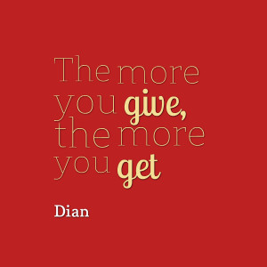 Quotes Picture: the more you give, the more you get