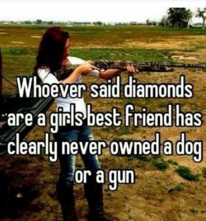 Are A Girls Best Friend Has Clearly Never Owned A Dog Or A Gun ...