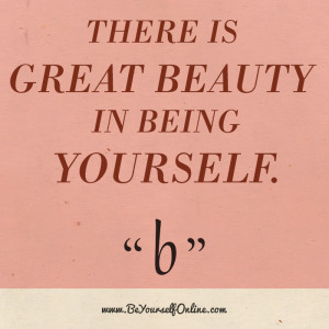 There Is Great Beauty In Being Yourself.