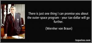 ... -space program - your tax-dollar will go further. - Wernher von Braun