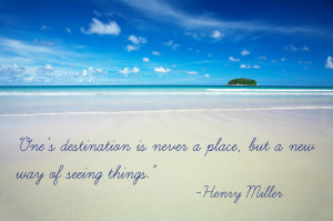 One's destination is never a place, but a new way of seeing ...