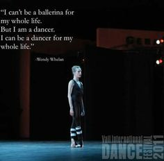 ... my whole life more wendy whelan ballet life dance quotes ballet dance
