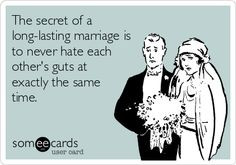 The secret of a long-lasting marriage is to never hate each other's ...