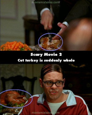 ... is speaking, the turkey is perfectly OK.More Scary Movie 2 mistakes