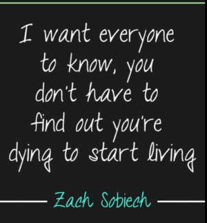 ... to find out you're dying to start living. One of my favorite quotes