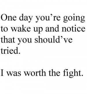 One Day You're Going To Wake Up And Notice That You Should've ...