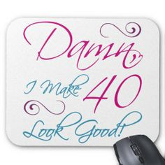 ... gift idea for women turning 40 years old and know that they look good