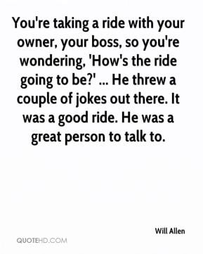 ... allen-quote-youre-taking-a-ride-with-your-owner-your-boss-so-your.jpg