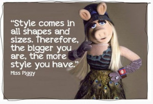 muppet quote miss piggy style funny cute life advice inspiration ...