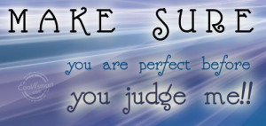 Judgement Quote: Make sure you are perfect before you... Judgement-(1)