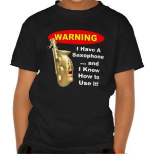 Warning. I Have A Saxophone ... T Shirt