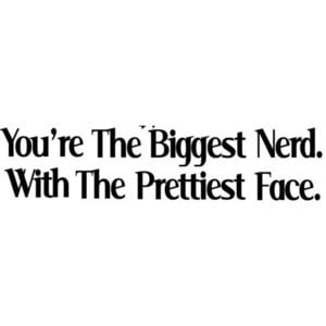 You're the biggest nerd with the prettiest face, Quote by o-live-e-a ...