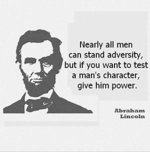 ... , but if you want to test a man's character, give him power
