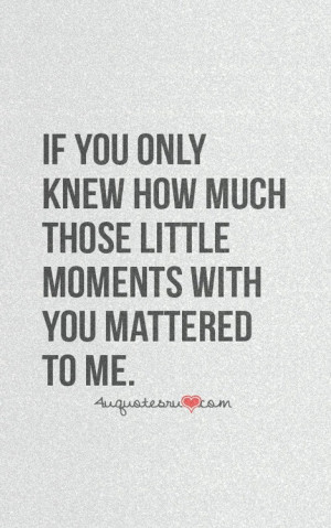 if only you knew how much those little moments with you ... | Quotes
