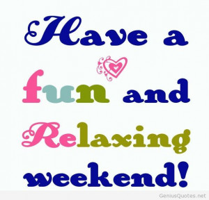 Have a fun weekend quote