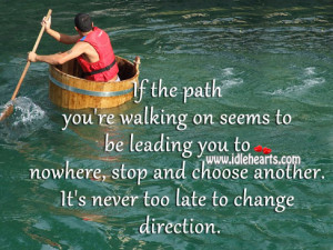 ... , stop and choose another. It's never too late to change direction