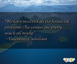 We have resolved all the financial problems.