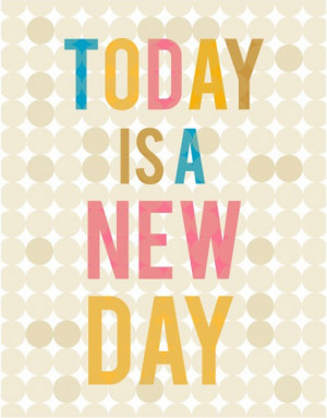 Today is a New Day!