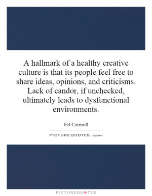 hallmark of a healthy creative culture is that its people feel free ...