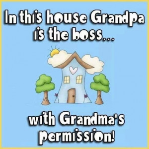In This House Grandpa Is The Boss • • • With Grandma's ...