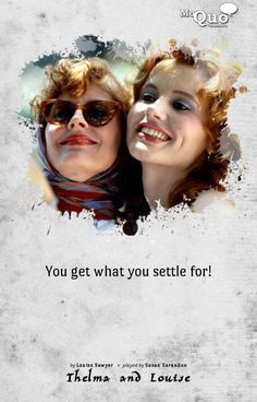 ! - by Louise Sawyer / Played by Susan Sarandon in Thelma and Louise ...