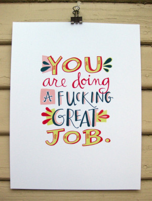 You Are Doing A F Great Job Print: 5