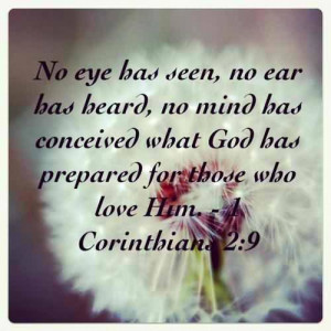 ... No Mind Has Conceived What God Has Prepared For Those Who Love Him