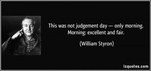 This was not judgement day — only morning. Morning: excellent and ...