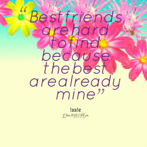 ... : best friends are hard to find because the best are already mine