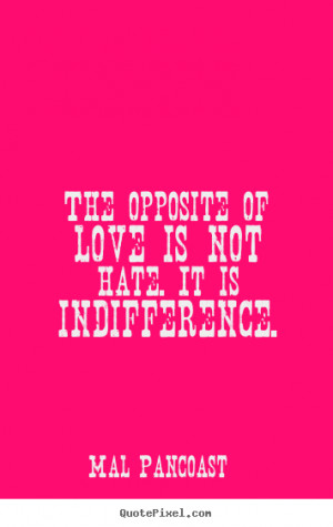 Quotes Friendship Opposite ~ The opposite of love is not hate. it is ...