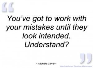 you've got to work with your mistakes raymond carver