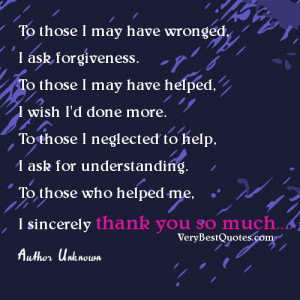 To those I may have wronged, I ask forgiveness. To those I may have ...