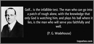Golf... is the infallible test. The man who can go into a patch of ...