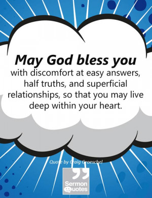 May God bless you with discomfort at easy answers, half truths, and ...
