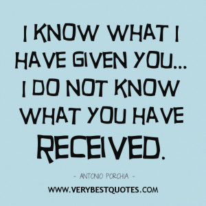 know what i have given you i do not know what you have received ...