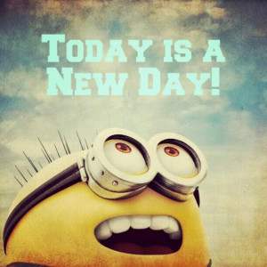 ... Quotes, New Day, Minions Stuff, Minions Quotes, Today, Minions Wisdom