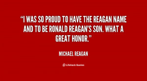 was so proud to have the Reagan name and to be Ronald Reagan's son ...